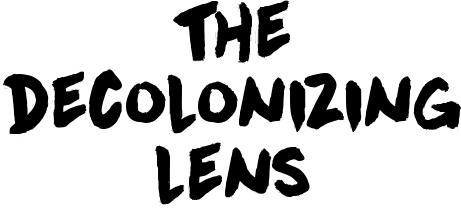 The Decolonizing Lens